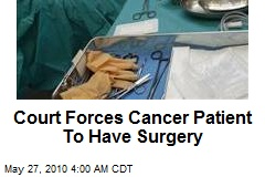 Court Forces Cancer Patient To Have Surgery