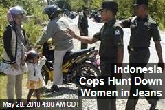 Indonesia Cops Hunt Down Women in Jeans