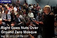 Right Goes Nuts Over Ground Zero Mosque