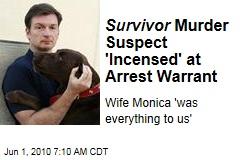 Survivor Murder Suspect 'Incensed' at Arrest Warrant