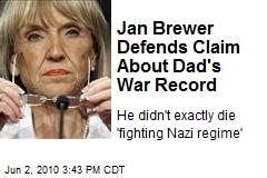 Jan Brewer Defends Claim About Dad's War Record