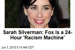Silverman: Fox Is 24-Hour 'Racism Machine'