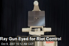 Ray Gun Eyed for Riot Control
