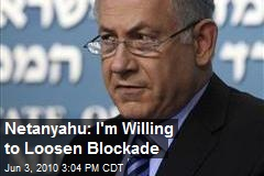 Netanyahu: I'm Willing to Loosen Blockade