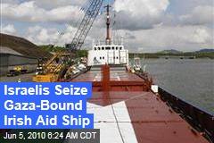 Israelis Seize Gaza-Bound Irish Aid Ship