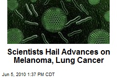 Scientists Hail Advances on Melanoma, Lung Cancer