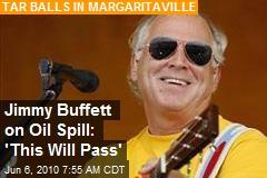Jimmy Buffett on Oil Spill: 'This Will Pass'