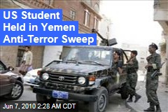 US Student Held in Yemen Anti-Terror Sweep