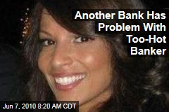 Another Bank Has Problem With Too-Hot Banker
