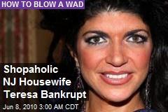 Shopaholic NJ Housewife Teresa Bankrupt