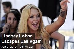 Lindsay Lohan Escapes Jail Again