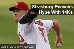 Strasburg Exceeds Hype With 14Ks