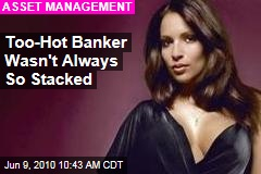 Too-Hot Banker Wasn't Always So Stacked