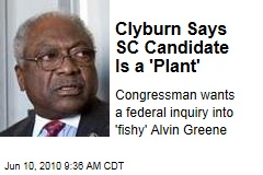 Clyburn Says SC Candidate Is a 'Plant'