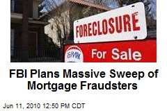 FBI Plans Massive Sweep of Mortgage Fraudsters