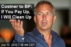 Costner to BP: If You Pay Up, I Will Clean Up