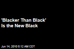 Blackest Black Is the New Black