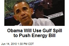 Obama Will Use Gulf Spill to Push Energy Bill