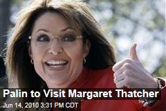 Palin to Visit Margaret Thatcher