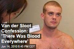 Van der Sloot Confession: 'There Was Blood Everywhere'