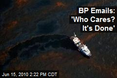 BP Emails: 'Who Cares? It's Done'