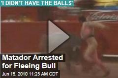 Matador Arrested for Fleeing Bull