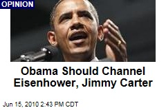 Obama Should Channel Eisenhower, Jimmy Carter