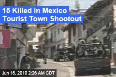 15 Killed in Mexico Tourist Town Shootout