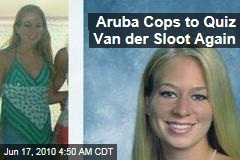 Aruba Cops to Quiz Van der Sloot Again