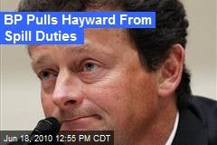 BP Pulls Hayward From Spill Duties