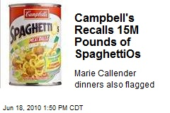 Campbell's Recalls 15M Pounds of SpaghettiOs