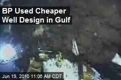 BP Used Cheaper Well Design in Gulf