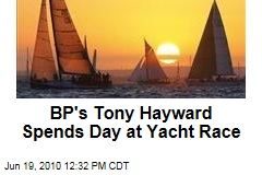 BP's Tony Hayward Spends Day at Yacht Race