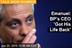 Emanuel: BP's CEO 'Got His Life Back'