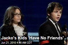 Jacko's Kids 'Have No Friends'