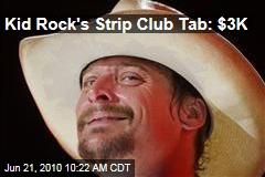Kid Rock's Strip Club Tab: $3K