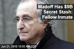 Madoff Has $9B Secret Stash: Fellow Inmate