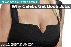 Why Celebs Get Boob Jobs
