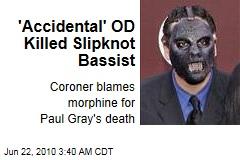 'Accidental' OD Killed Slipknot Bassist