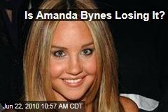 Was Amanda Bynes Losing It?