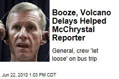 Booze, Volcano Delays Helped McChrystal Reporter