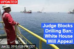 Judge Blocks Drilling Ban; White House Will Appeal