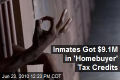 Inmates Got $9.1M in 'Homebuyer' Tax Credits