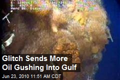 Glitch Sends More Oil Gushing Into Gulf
