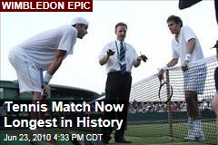 Tennis Match Now Longest in History