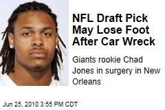NFL Draft Pick May Lose Foot After Car Wreck