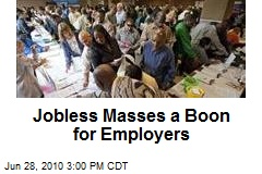 Jobless Masses a Boon for Employers