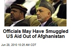 Officials May Have Smuggled US Aid Out of Afghanistan