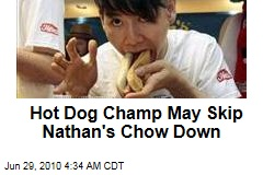 Hot Dog Champ May Skip Nathan's Chow Down