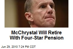 McChrystal Will Retire With Four-Star Pension